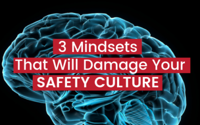 3 Mindsets That Will Damage Your Safety Culture