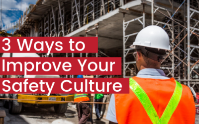 3 Ways to Improve Your Safety Culture