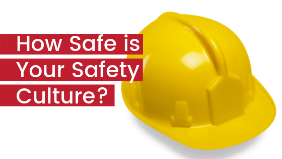 How Safe is Your Safety Culture?