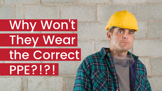 Why Won't They Wear the Correct PPE?!?!
