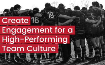 Create Engagement for a High Performing Team Culture