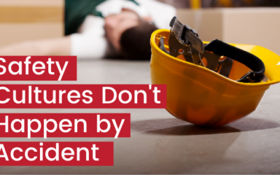 Safety Cultures Don't Happen by Accident