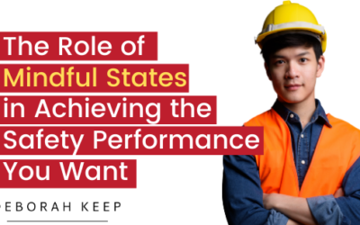The Role of Mindful States in Achieving the Safety Performance You Want